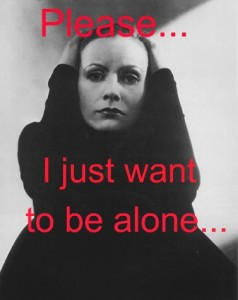 I want to be…alone…