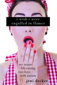 Book Review and Giveaway: I Wish I Were Engulfed In Flames by Jeni Decker